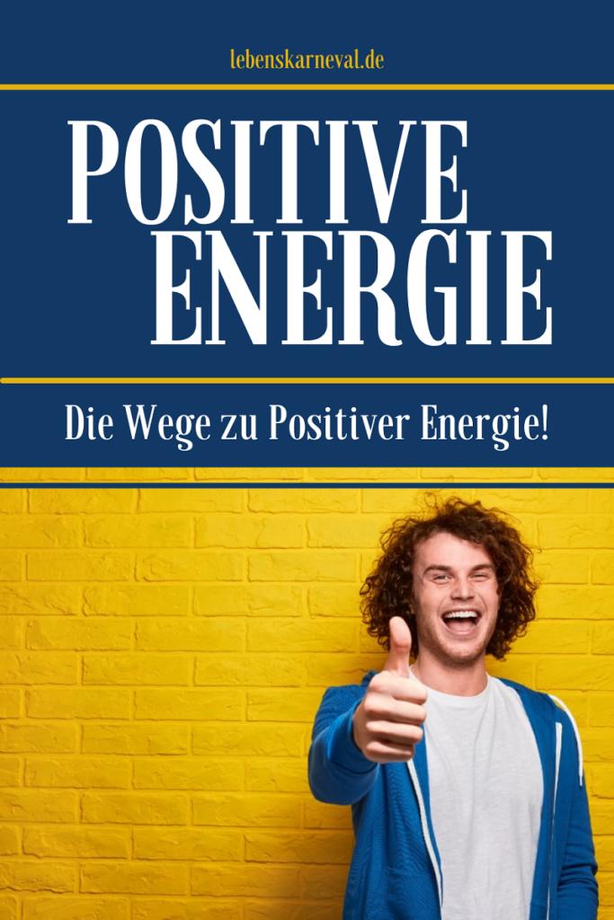 Positive Energie: Die Wege Zu Positiver Energie!